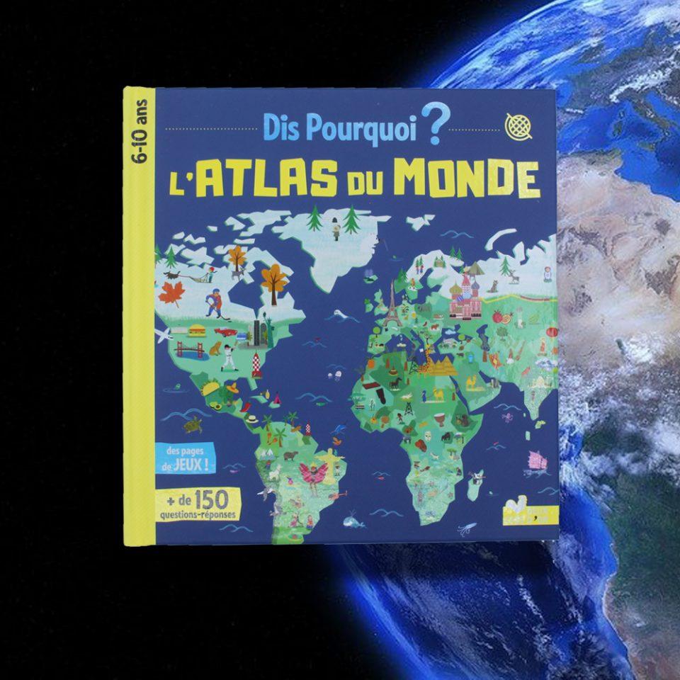 Dis pourquoi ? L'Atlas du Monde