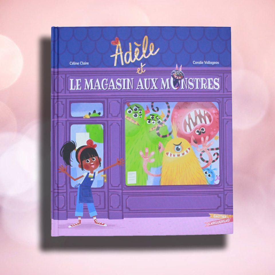 Adèle et le magasin aux monstres - Gautier Languereau